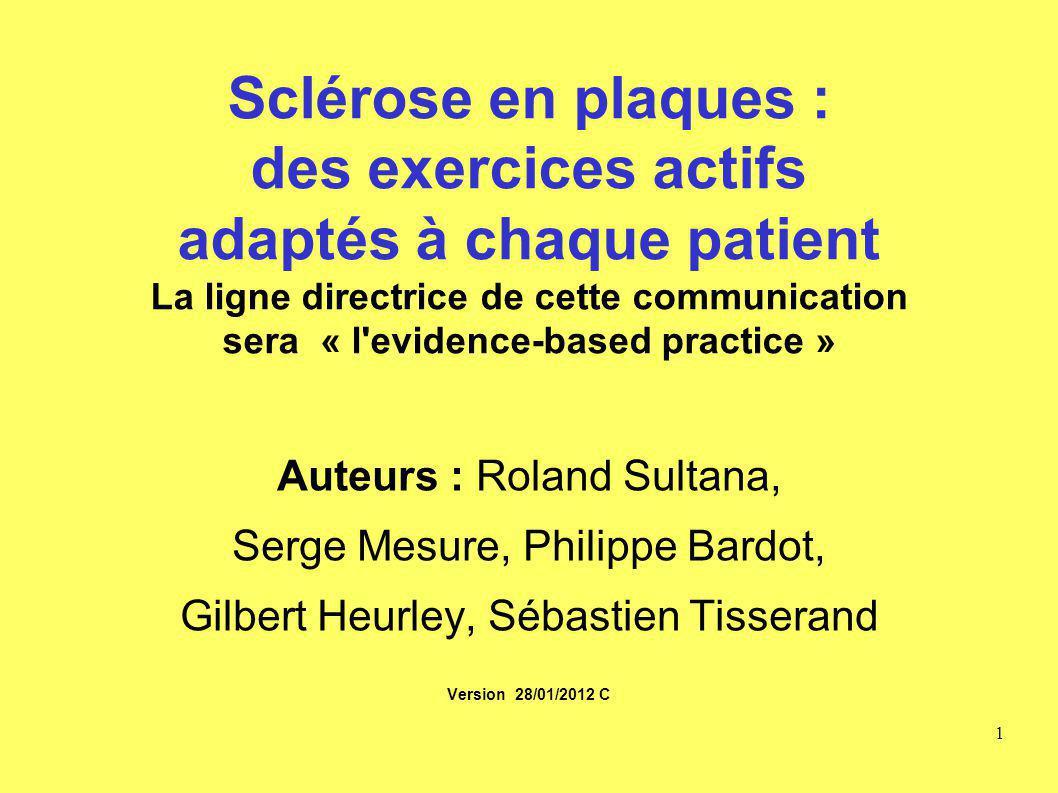 Sclérose en plaques : des exercices actifs adaptés à chaque patient La ligne directrice de cette communication sera « l evidence-based practice »