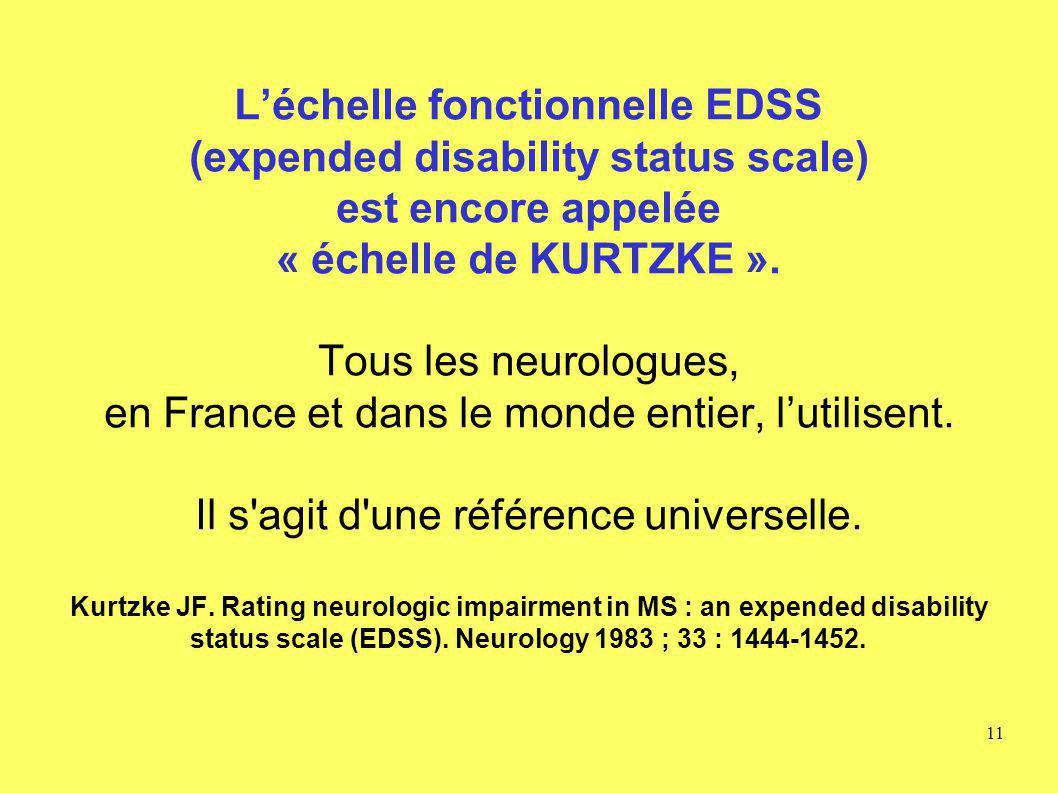L'échelle fonctionnelle EDSS (expended disability status scale) est encore appelée « échelle de KURTZKE ».