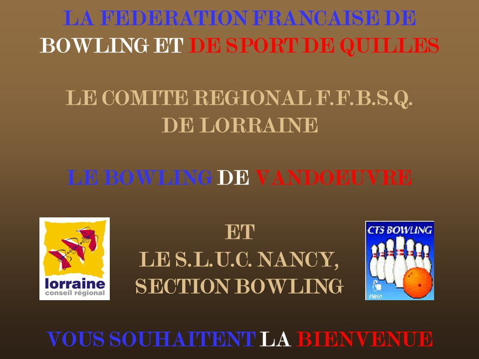 LA FEDERATION FRANCAISE DE BOWLING ET DE SPORT DE QUILLES LE COMITE REGIONAL F.F.B.S.Q.