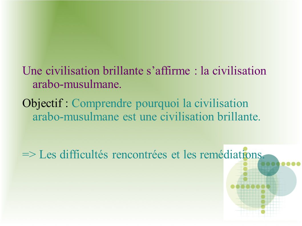 Une civilisation brillante s'affirme : la civilisation arabo-musulmane.