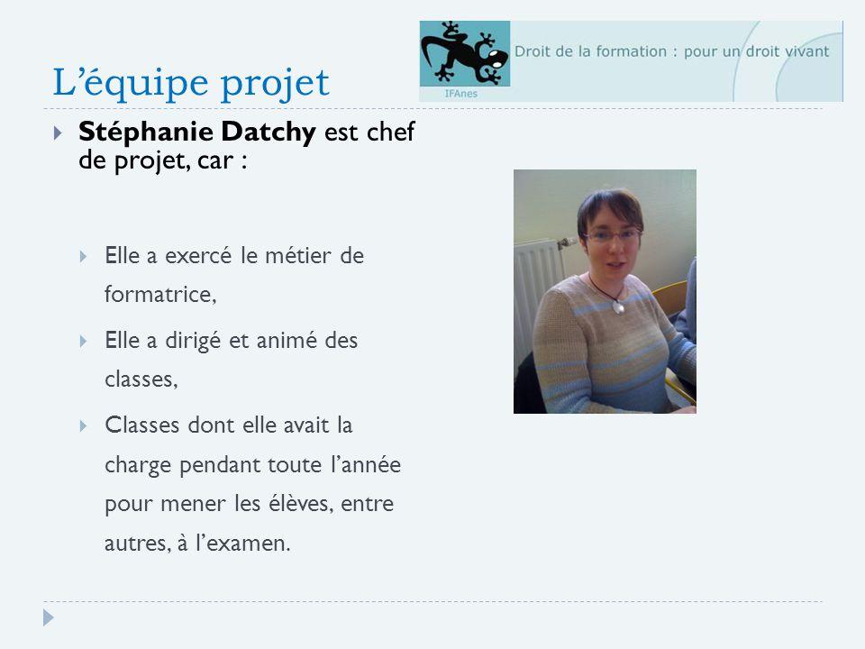 L'équipe projet Stéphanie Datchy est chef de projet, car :
