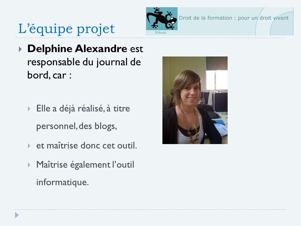 L'équipe projet Delphine Alexandre est responsable du journal de bord, car : Elle a déjà réalisé, à titre personnel, des blogs,