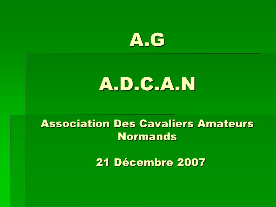 A.G A.D.C.A.N Association Des Cavaliers Amateurs Normands 21 Décembre 2007