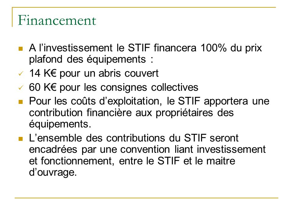 Financement A l'investissement le STIF financera 100% du prix plafond des équipements : 14 K€ pour un abris couvert.