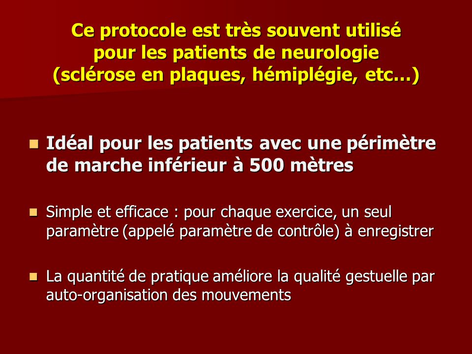 Ce protocole est très souvent utilisé pour les patients de neurologie (sclérose en plaques, hémiplégie, etc…)