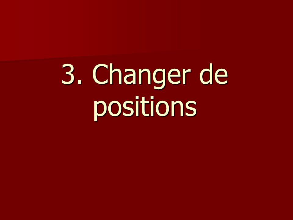 3. Changer de positions