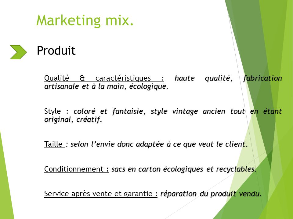 Marketing mix. Produit. Qualité & caractéristiques : haute qualité, fabrication artisanale et à la main, écologique.
