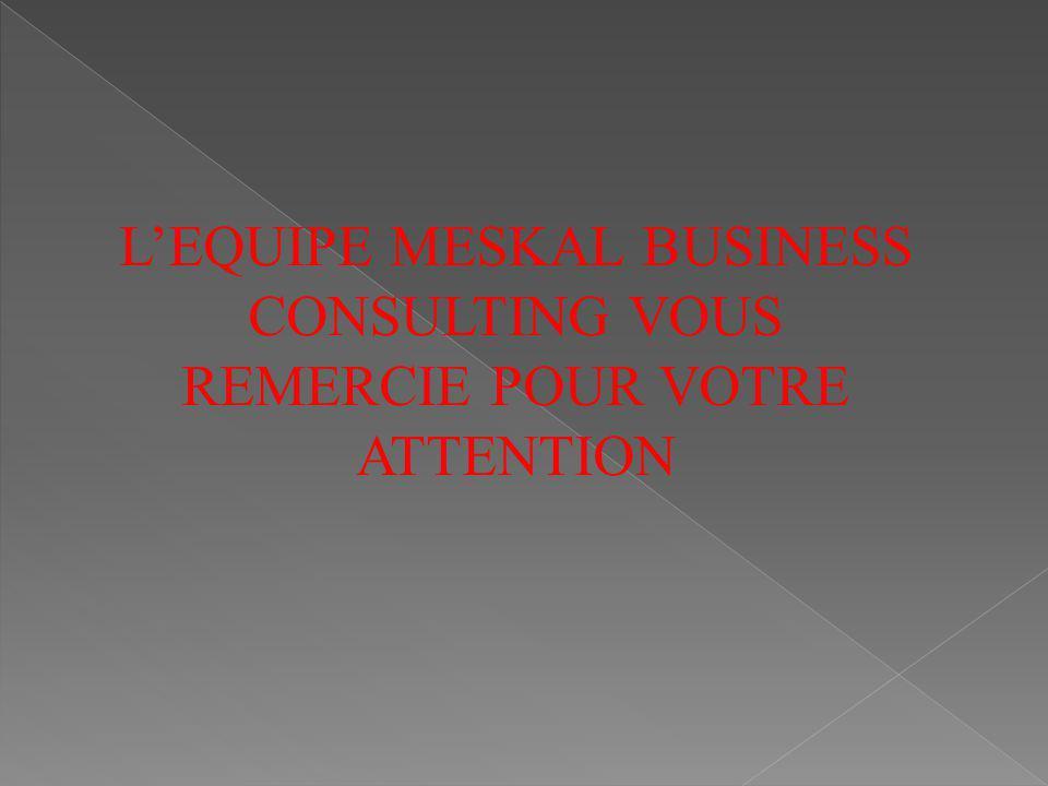 L'EQUIPE MESKAL BUSINESS CONSULTING VOUS REMERCIE POUR VOTRE ATTENTION