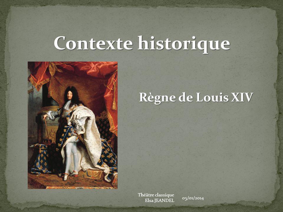 Contexte historique Règne de Louis XIV Théâtre classique 05/01/2014