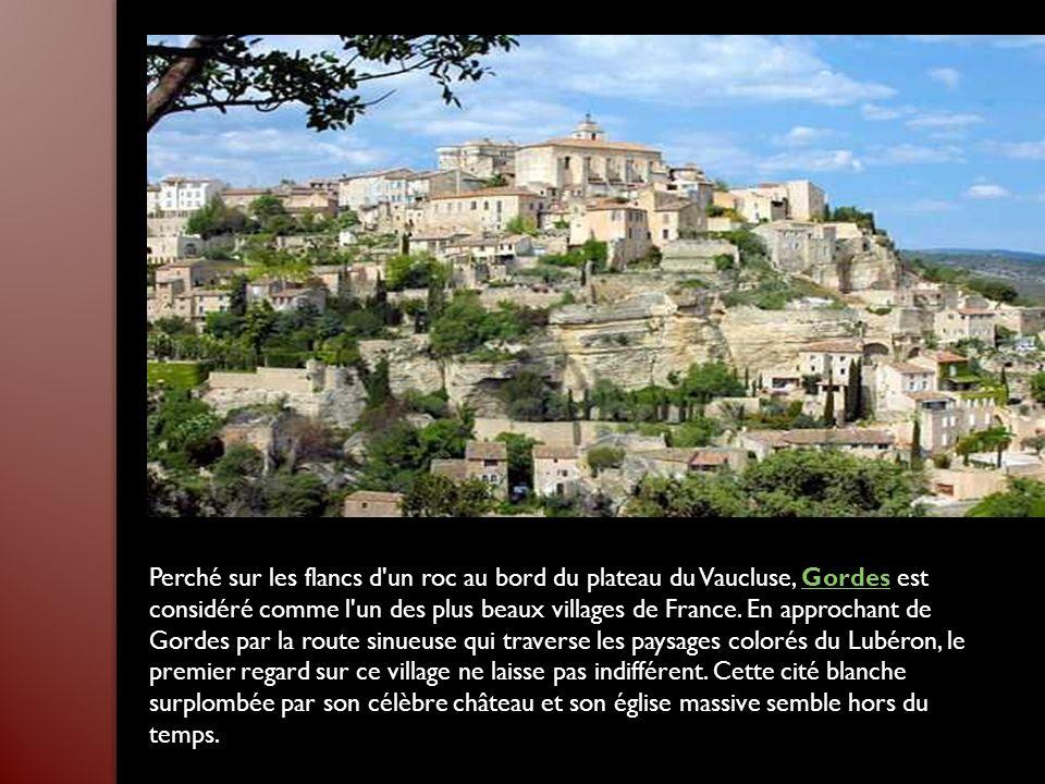 Perché sur les flancs d un roc au bord du plateau du Vaucluse, Gordes est considéré comme l un des plus beaux villages de France.