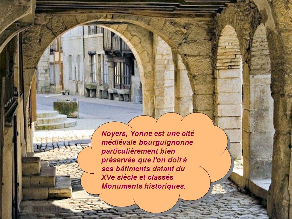 Noyers, Yonne est une cité médiévale bourguignonne particulièrement bien préservée que l on doit à ses bâtiments datant du XVe siècle et classés Monuments historiques.