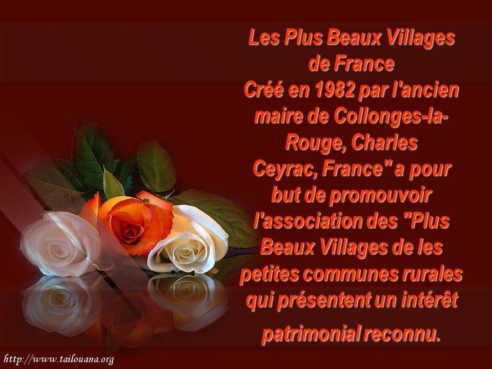 Les Plus Beaux Villages de France Créé en 1982 par l ancien maire de Collonges-la-Rouge, Charles Ceyrac, France a pour but de promouvoir l association des Plus Beaux Villages de les petites communes rurales qui présentent un intérêt patrimonial reconnu.