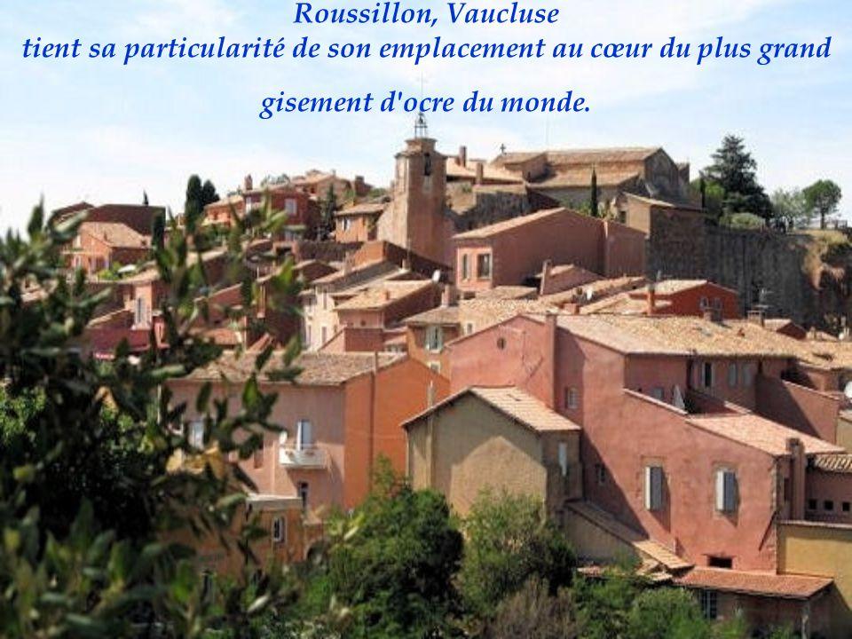 Roussillon, Vaucluse tient sa particularité de son emplacement au cœur du plus grand gisement d ocre du monde.