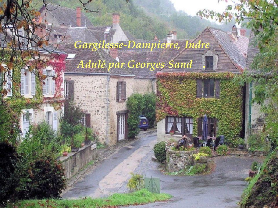 Gargilesse-Dampierre, Indre Adulé par Georges Sand .