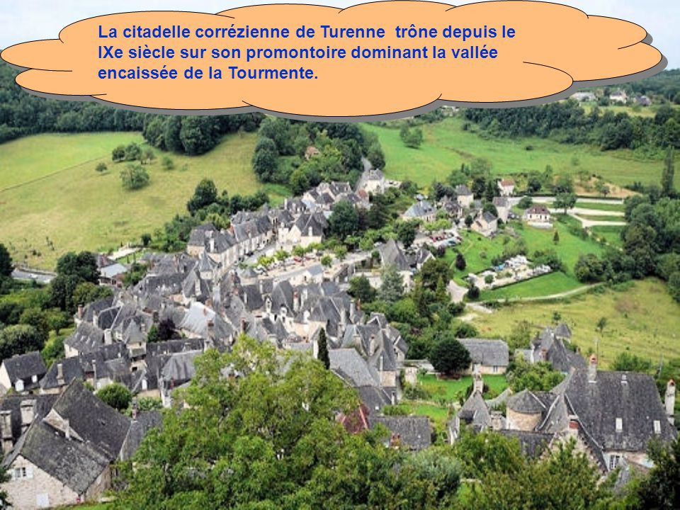 La citadelle corrézienne de Turenne trône depuis le IXe siècle sur son promontoire dominant la vallée encaissée de la Tourmente.