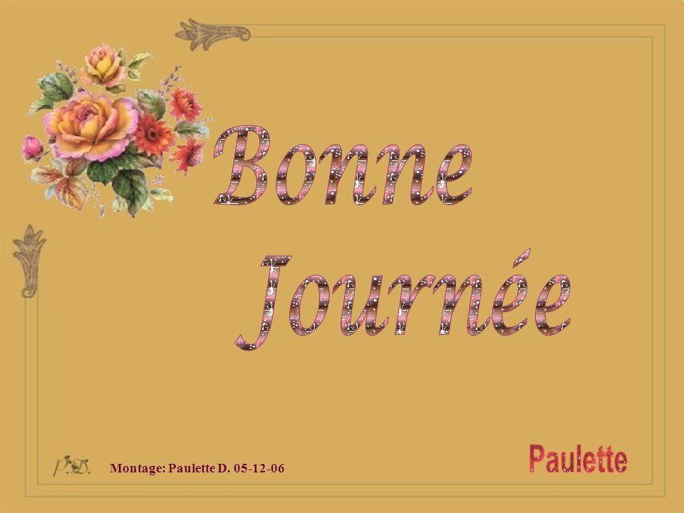 Bonne Journée Paulette Montage: Paulette D. 05-12-06