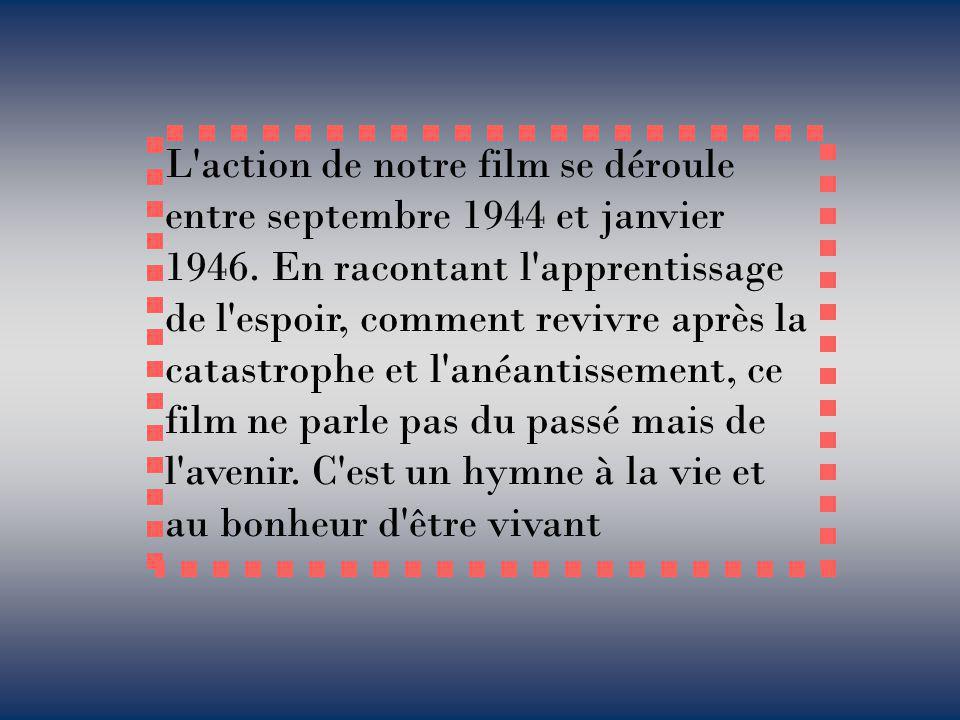 L action de notre film se déroule entre septembre 1944 et janvier 1946