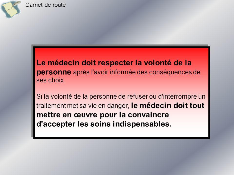 Carnet de route Le médecin doit respecter la volonté de la personne après l avoir informée des conséquences de ses choix.