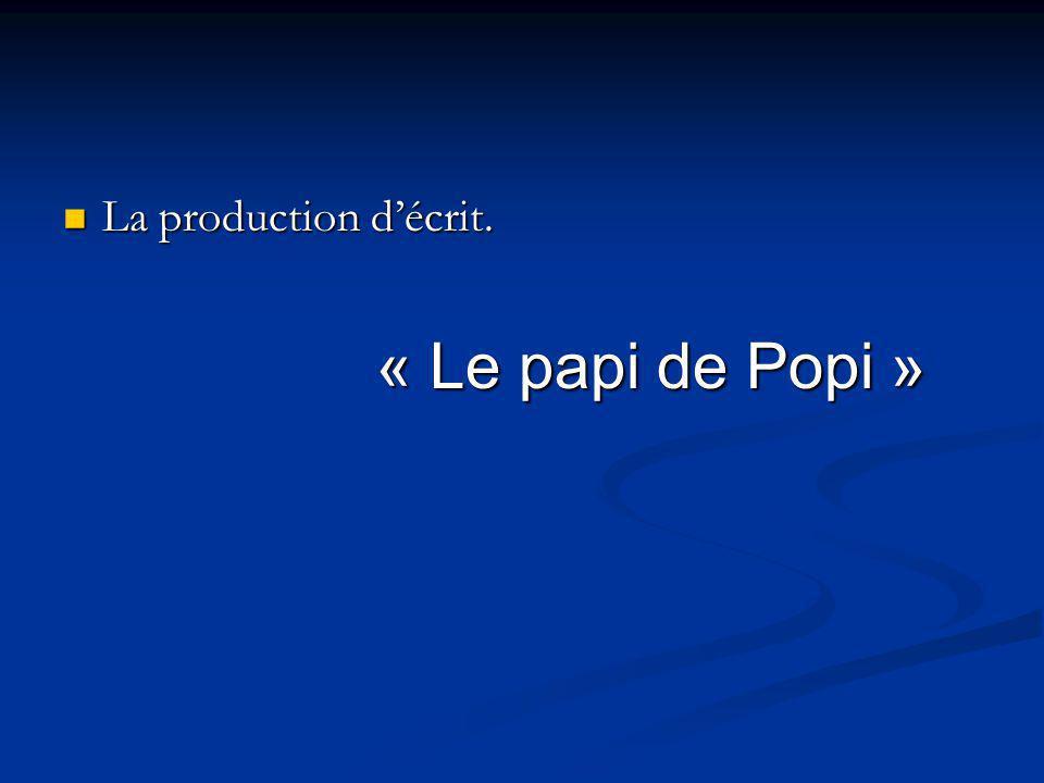 La production d'écrit. « Le papi de Popi »