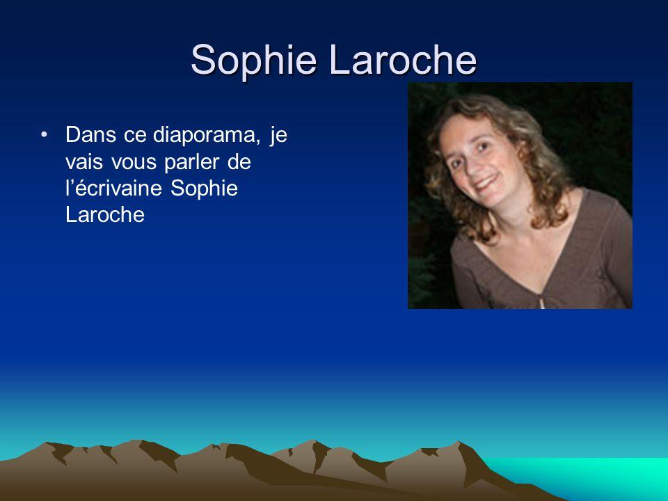 Sophie Laroche Dans ce diaporama, je vais vous parler de l'écrivaine Sophie Laroche