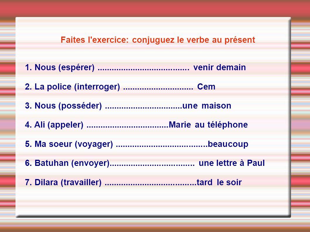 Faites l exercice: conjuguez le verbe au présent