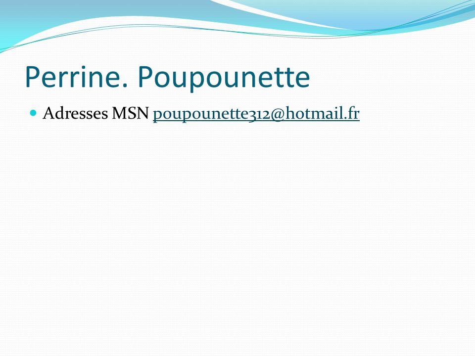 Perrine. Poupounette Adresses MSN poupounette312@hotmail.fr