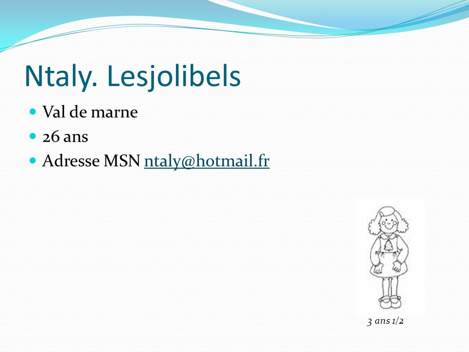 Ntaly. Lesjolibels Val de marne 26 ans Adresse MSN ntaly@hotmail.fr