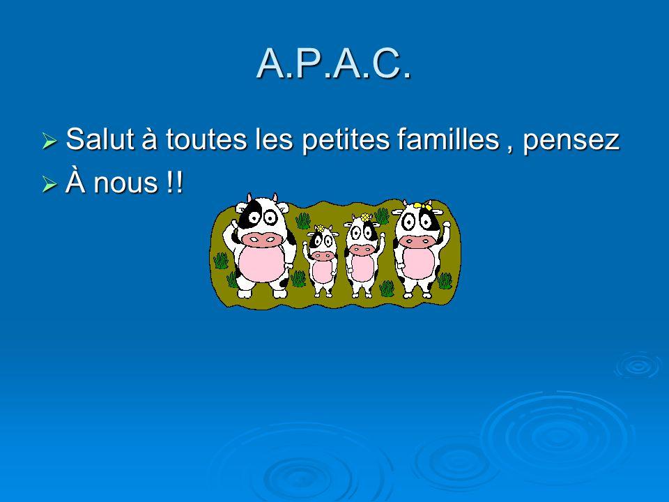 A.P.A.C. Salut à toutes les petites familles , pensez À nous !!