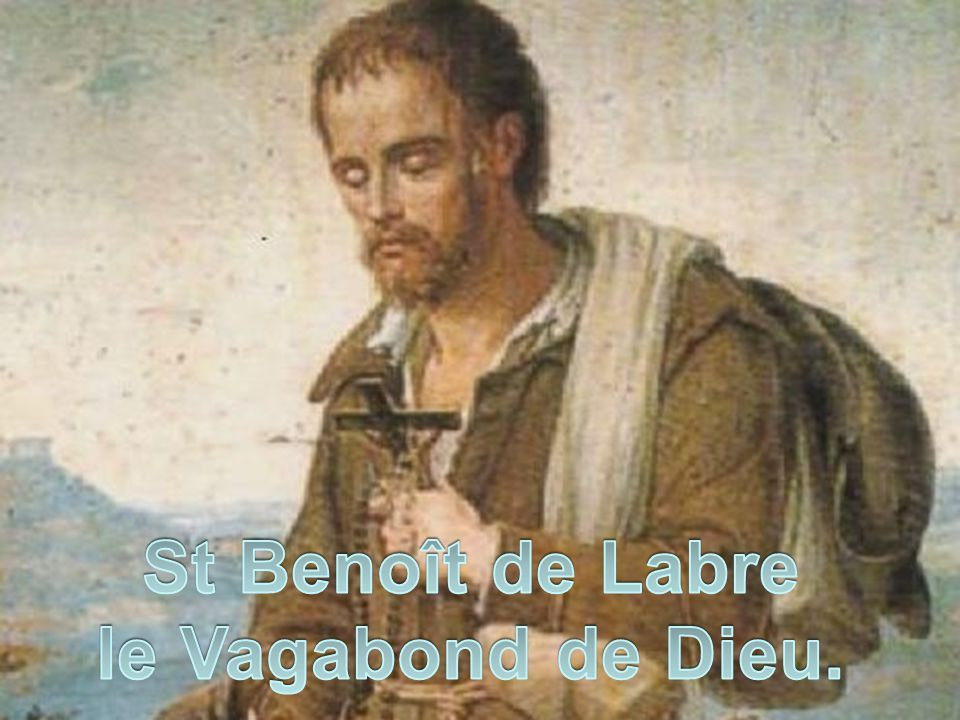 St Benoît de Labre le Vagabond de Dieu.