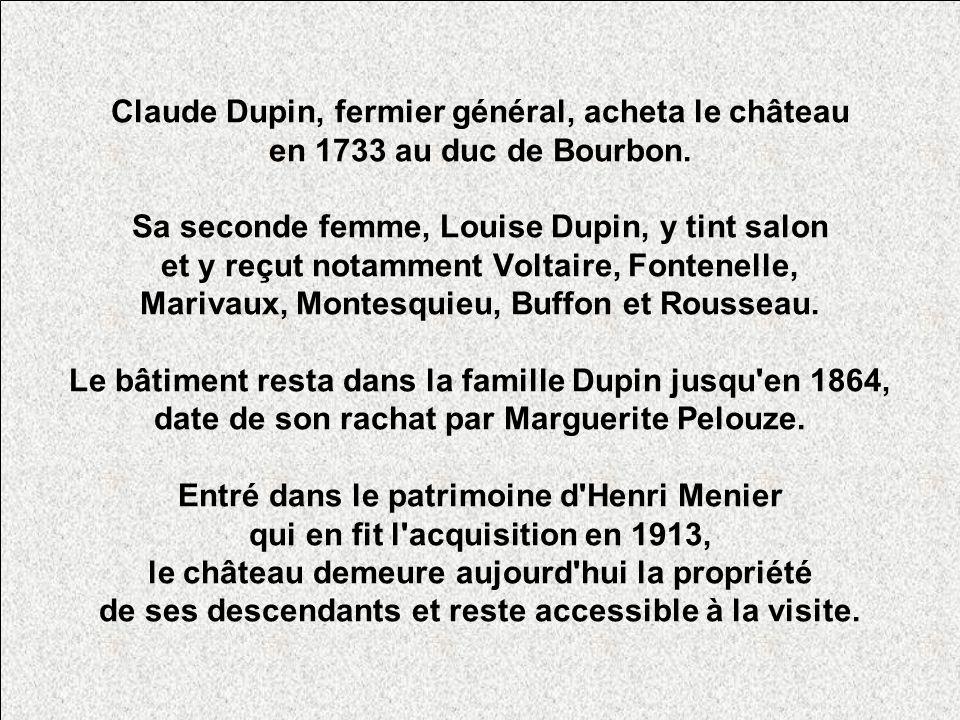 Claude Dupin, fermier général, acheta le château en 1733 au duc de Bourbon.