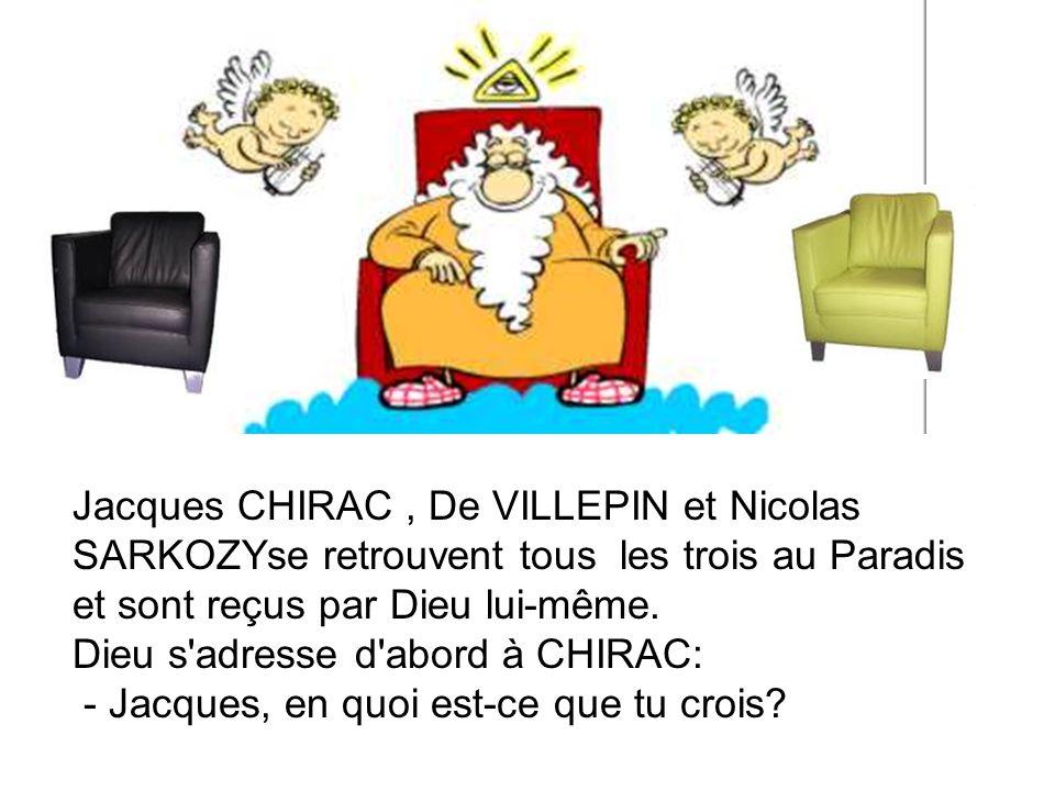 Jacques CHIRAC , De VILLEPIN et Nicolas SARKOZYse retrouvent tous les trois au Paradis