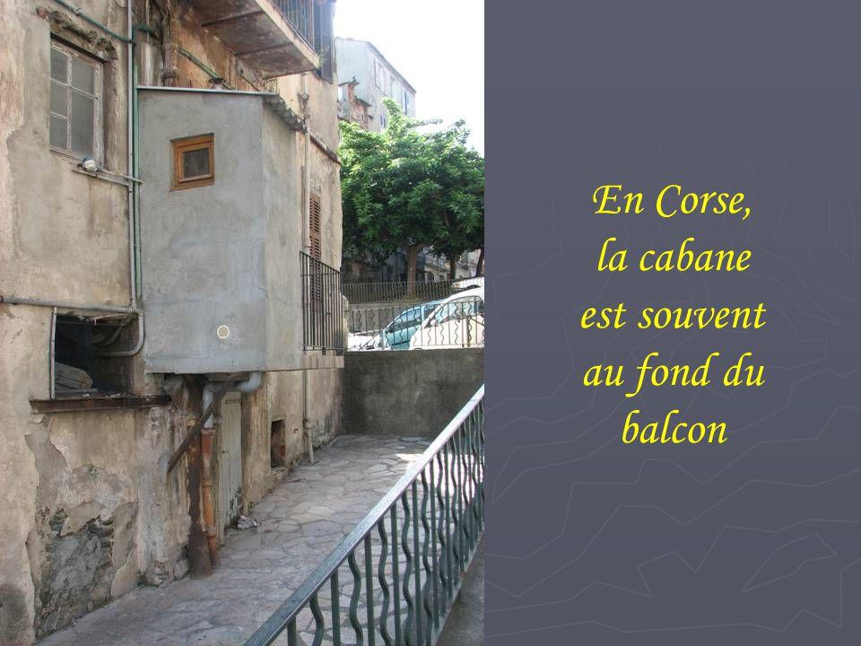 En Corse, la cabane est souvent au fond du balcon
