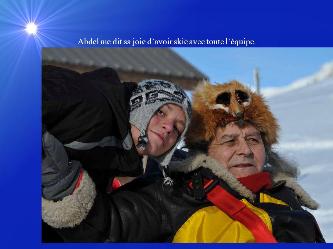 Abdel me dit sa joie d'avoir skié avec toute l'équipe.