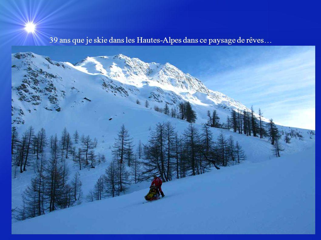 39 ans que je skie dans les Hautes-Alpes dans ce paysage de rêves…