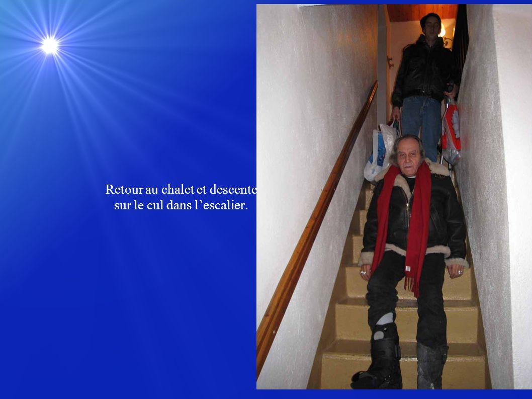 Retour au chalet et descente sur le cul dans l'escalier.