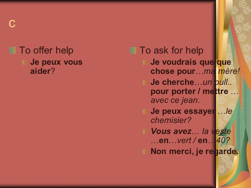 c To offer help To ask for help Je peux vous aider