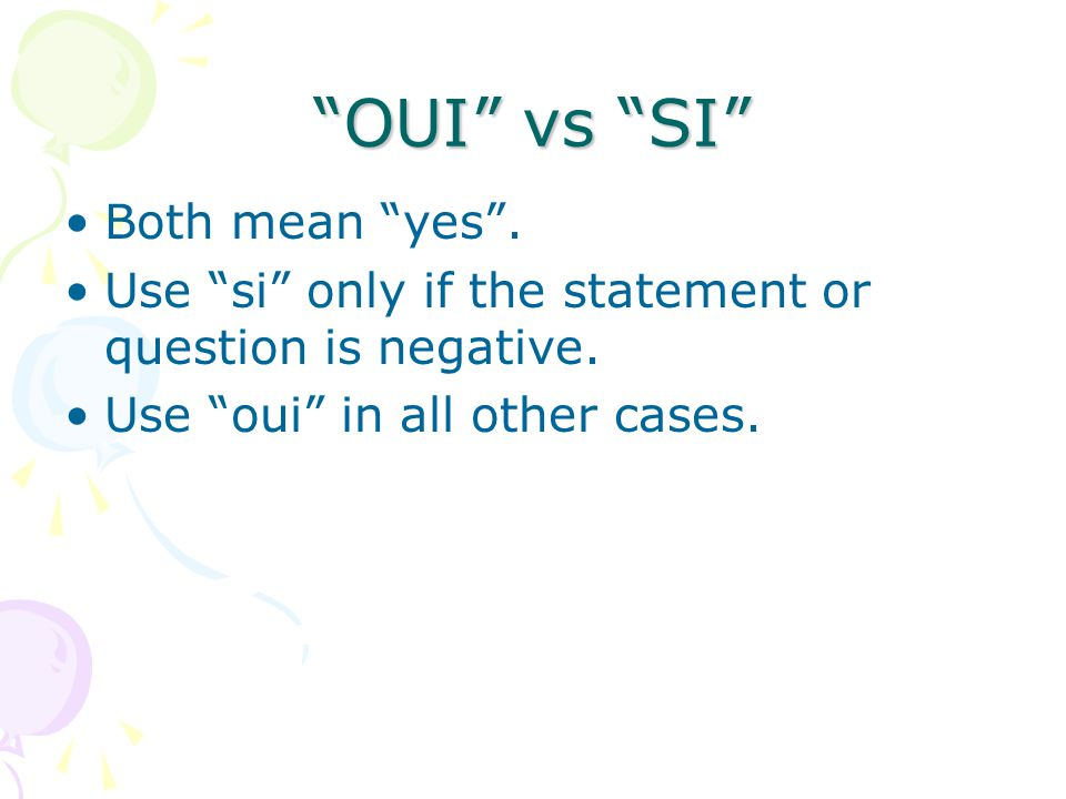OUI vs SI Both mean yes .