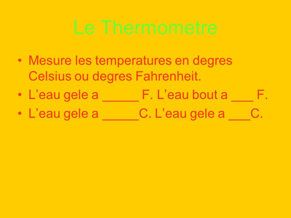 Le Thermometre Mesure les temperatures en degres Celsius ou degres Fahrenheit. L'eau gele a _____ F. L'eau bout a ___ F.