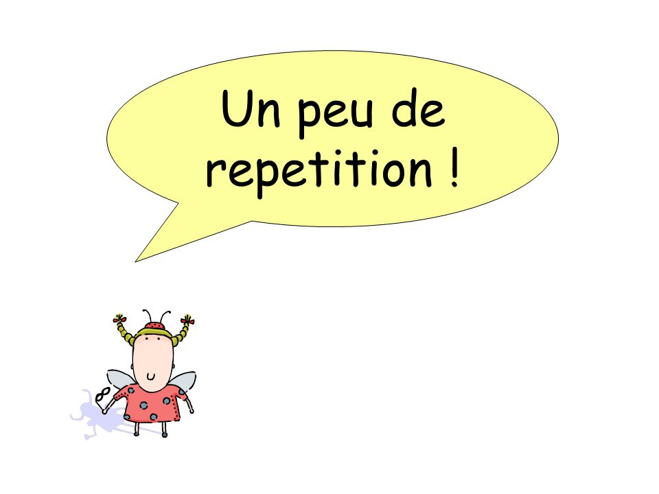 Un peu de repetition !