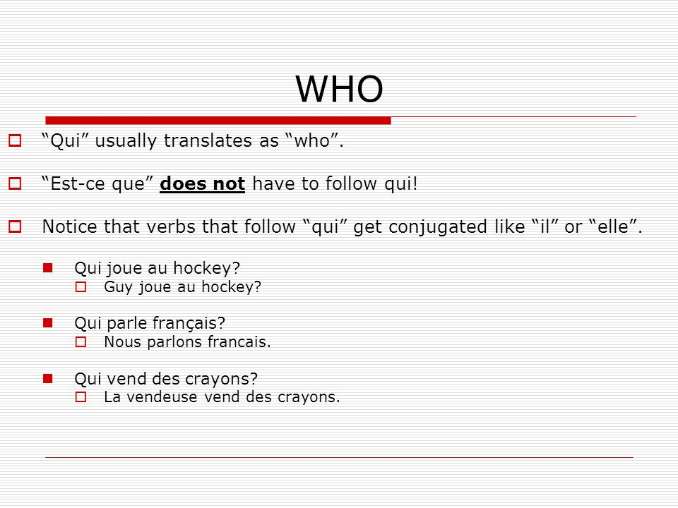 WHO Qui usually translates as who .