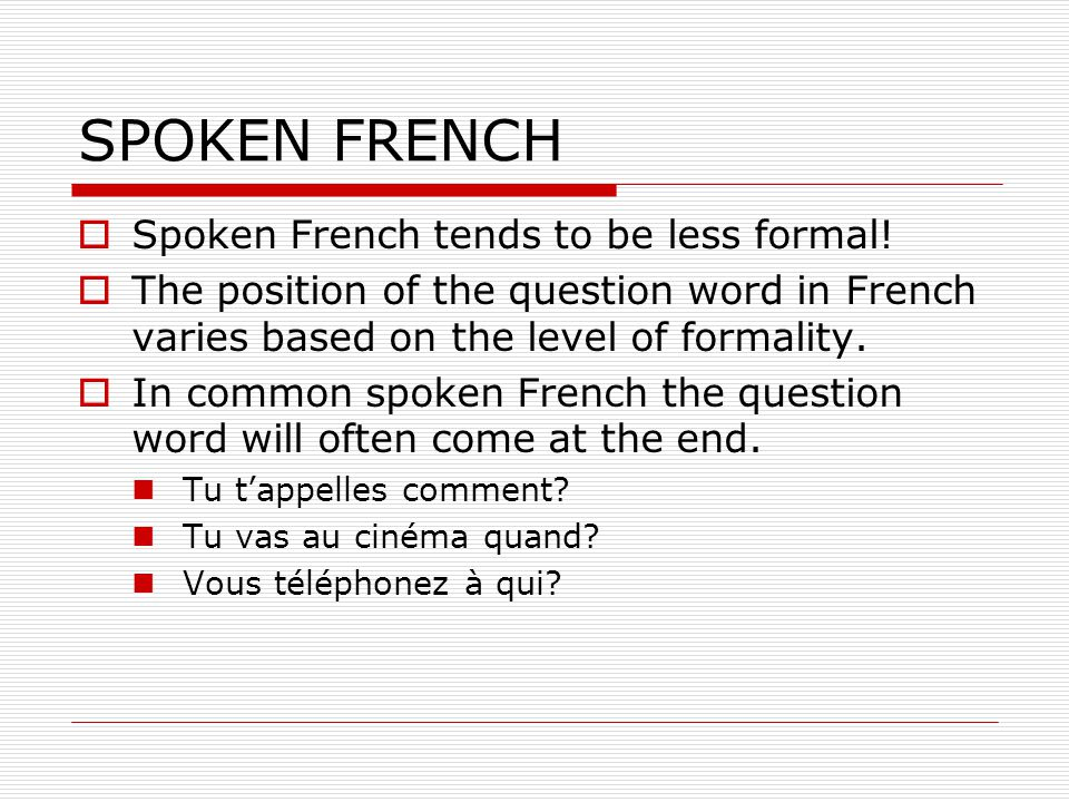 SPOKEN FRENCH Spoken French tends to be less formal!