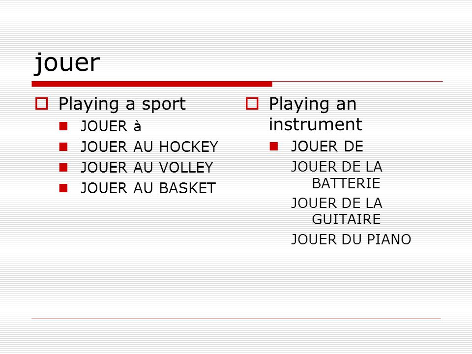 jouer Playing a sport Playing an instrument JOUER à JOUER AU HOCKEY