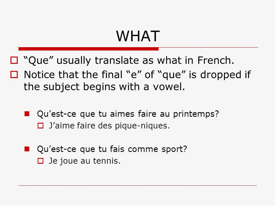 WHAT Que usually translate as what in French.