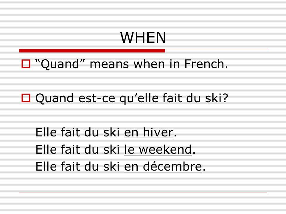 WHEN Quand means when in French. Quand est-ce qu'elle fait du ski
