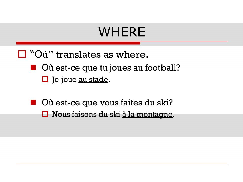 WHERE Où translates as where. Où est-ce que tu joues au football