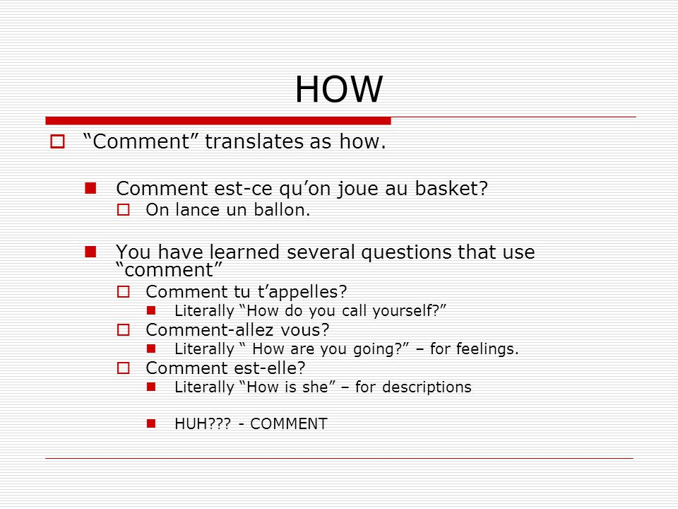 HOW Comment translates as how. Comment est-ce qu'on joue au basket