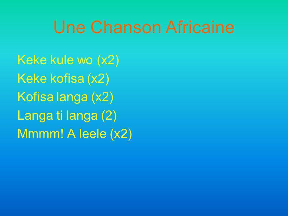 Une Chanson Africaine Keke kule wo (x2) Keke kofisa (x2)