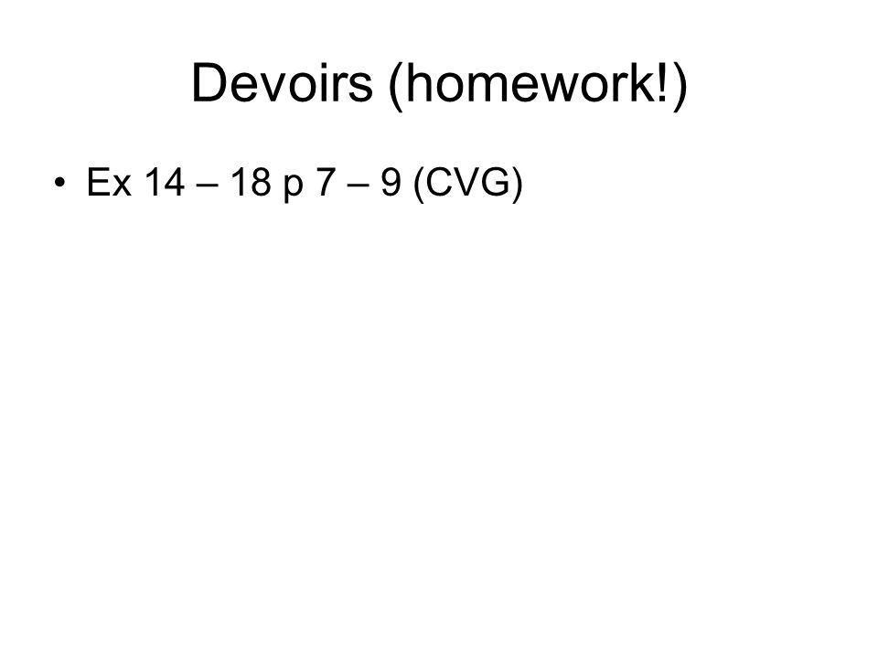 Devoirs (homework!) Ex 14 – 18 p 7 – 9 (CVG)