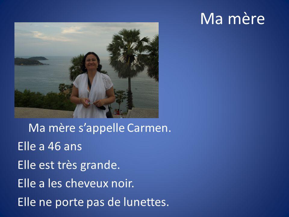 Ma mère Ma mère s'appelle Carmen. Elle a 46 ans Elle est très grande.