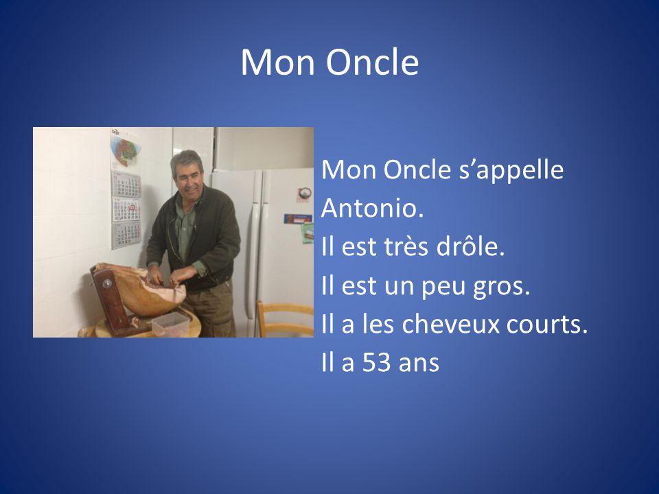 Mon Oncle Mon Oncle s'appelle Antonio. Il est très drôle.